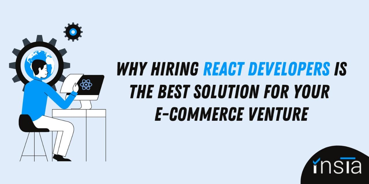 Why Hiring React Developers Is The Best Solution For Your e-commerce Venture