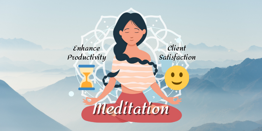 Meditation: The Sole Solution To Enhance Productivity And Client Satisfaction